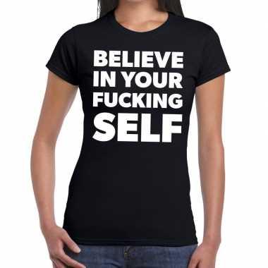 Believe your fucking self tekst zwart dames t-shirt kopen