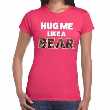 Hug me like a bear tekst roze dames t-shirt kopen