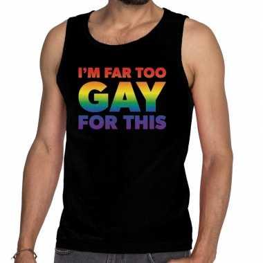 I am far too gay for this gaypride tanktop/mouwloos zwart t-shirt kop