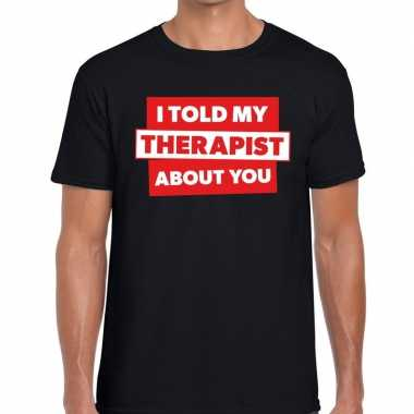 I told my therapist about you tekst zwart heren t-shirt kopen
