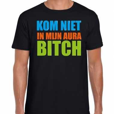 Kom niet mijn aura bitch fun tekst zwart heren t-shirt kopen