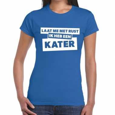 Laat me rust ik heb een kater tekst blauw dames t-shirt kopen