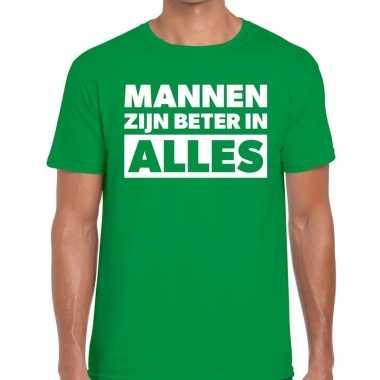 Mannen zijn beter alles tekst groen heren t-shirt kopen
