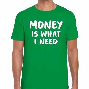 Money is what i need tekst groen heren t-shirt kopen
