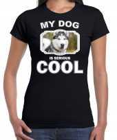 Husky honden my dog is serious cool zwart dames t-shirt 10246161