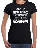 Only the best moms get promoted to grandma zwart dames cadeau aankondiging zwangerschap t-shirt